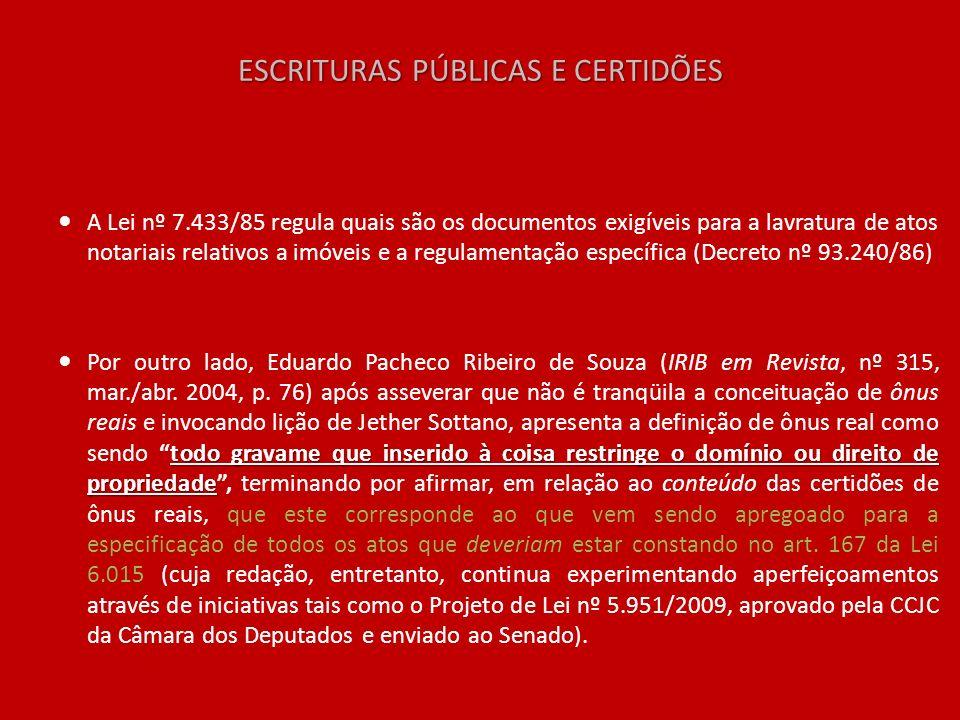 ESCRITURAS PÚBLICAS E CERTIDÕES A Lei nº 7.433/85 regula quais são os documentos exigíveis para a lavratura de atos notariais relativos a imóveis e a