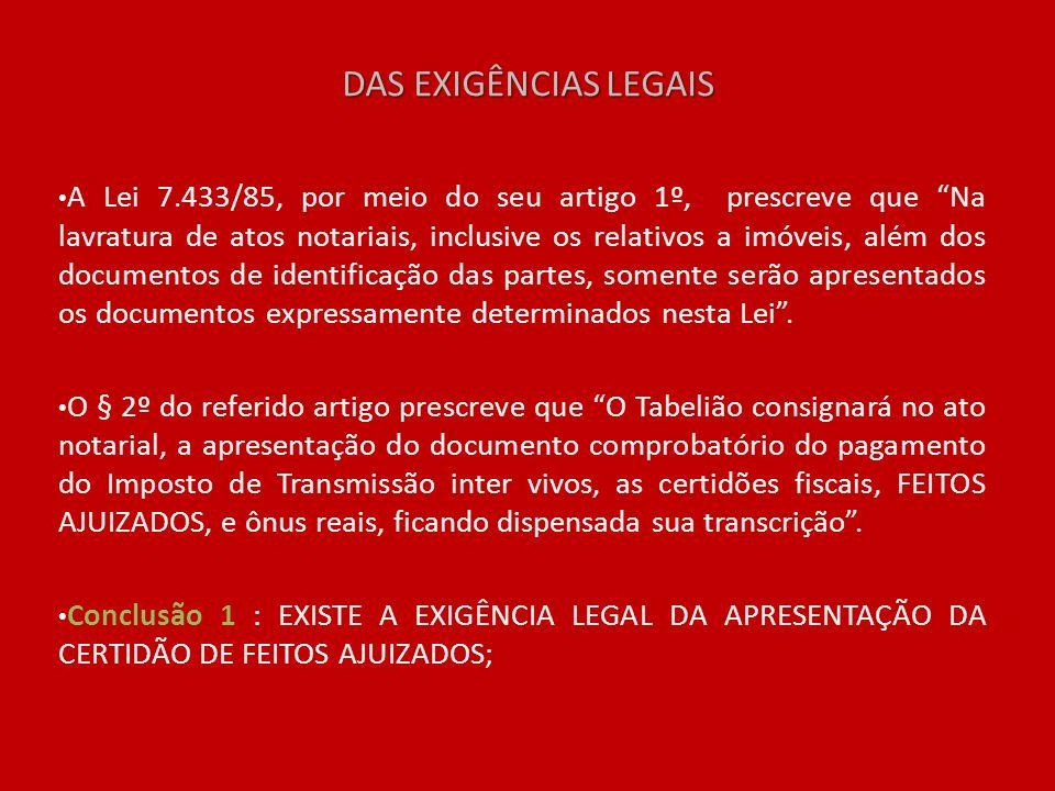 DAS EXIGÊNCIAS LEGAIS A Lei 7.433/85, por meio do seu artigo 1º, prescreve que Na lavratura de atos notariais, inclusive os relativos a imóveis, além