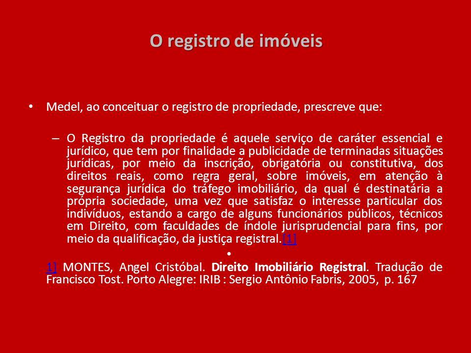 O registro de imóveis Medel, ao conceituar o registro de propriedade, prescreve que: – O Registro da propriedade é aquele serviço de caráter essencial