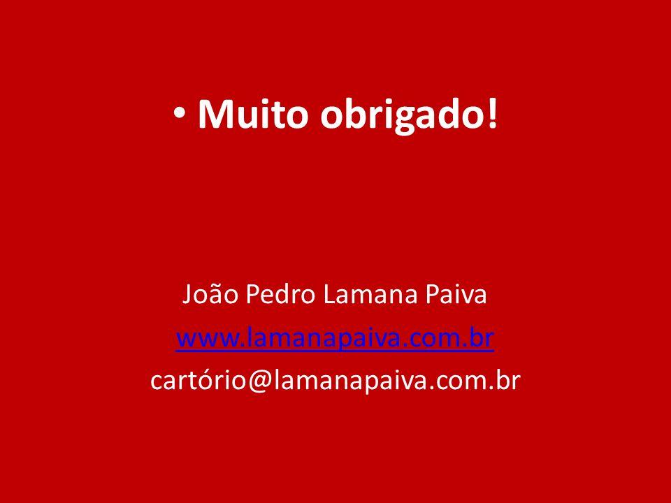 Muito obrigado! João Pedro Lamana Paiva www.lamanapaiva.com.br cartório@lamanapaiva.com.br