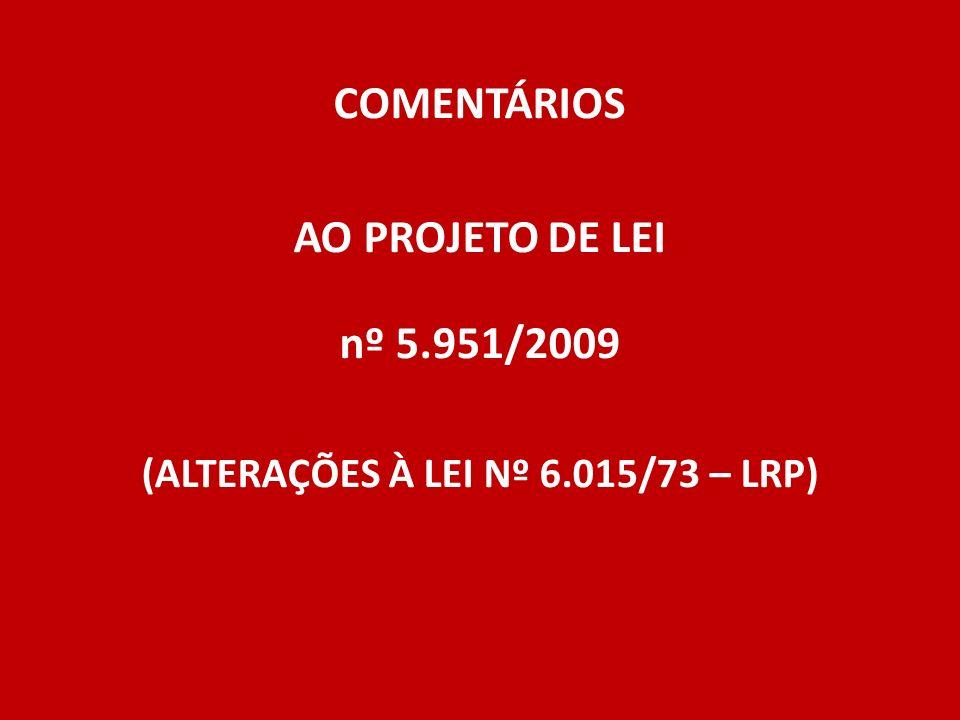 COMENTÁRIOS AO PROJETO DE LEI nº 5.951/2009 (ALTERAÇÕES À LEI Nº 6.015/73 – LRP)