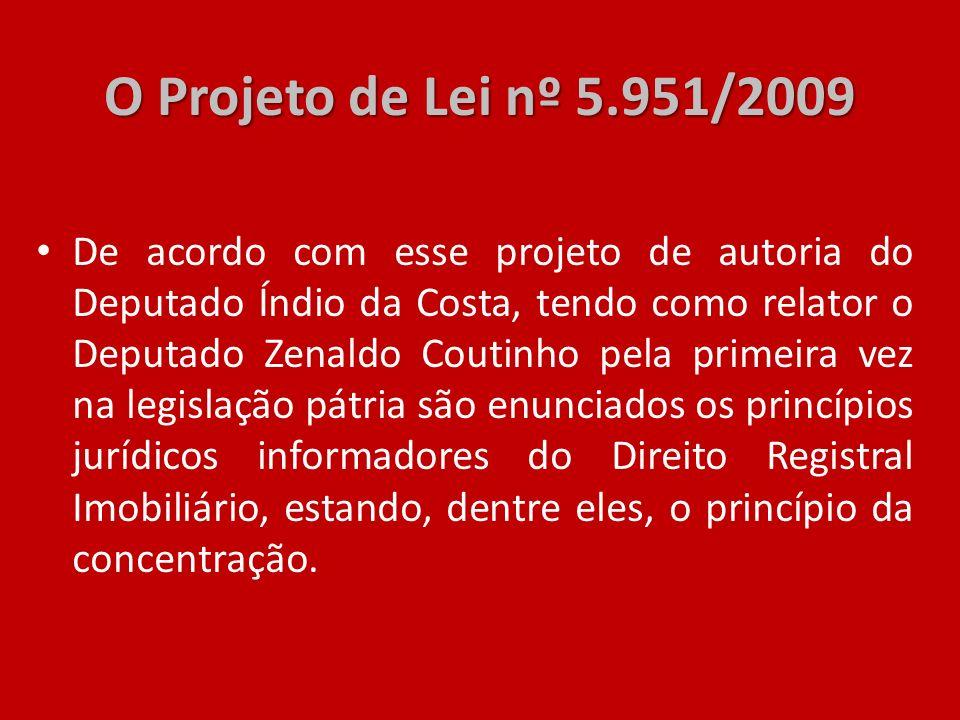 O Projeto de Lei nº 5.951/2009 De acordo com esse projeto de autoria do Deputado Índio da Costa, tendo como relator o Deputado Zenaldo Coutinho pela p