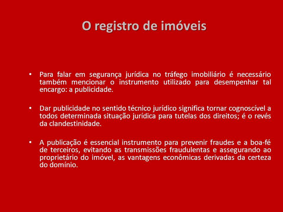 O registro de imóveis Para falar em segurança jurídica no tráfego imobiliário é necessário também mencionar o instrumento utilizado para desempenhar t