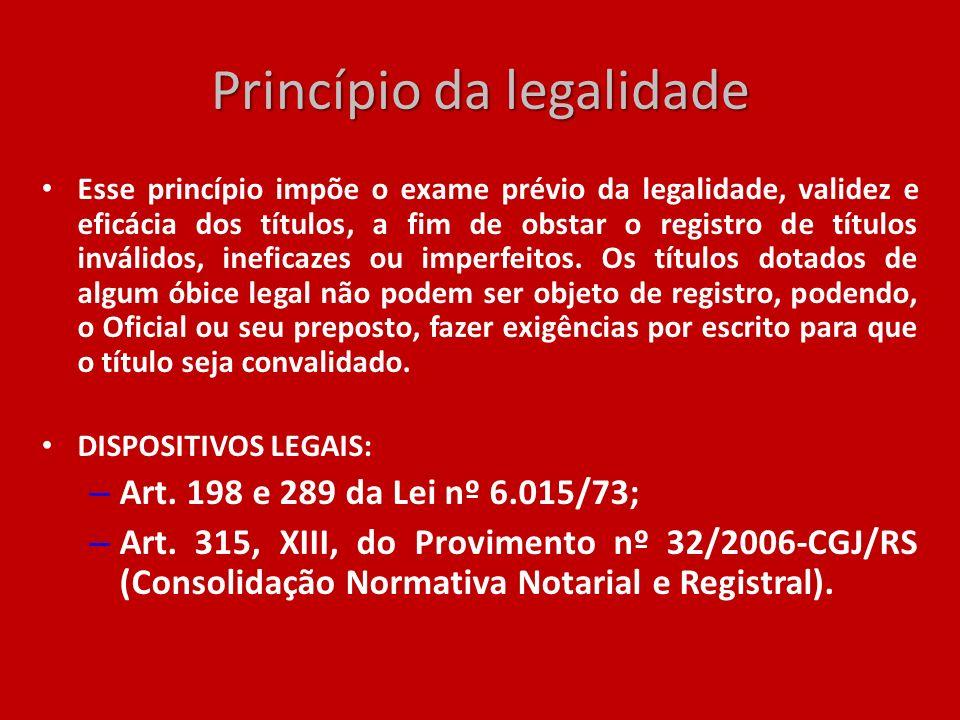 Princípio da legalidade Esse princípio impõe o exame prévio da legalidade, validez e eficácia dos títulos, a fim de obstar o registro de títulos invál