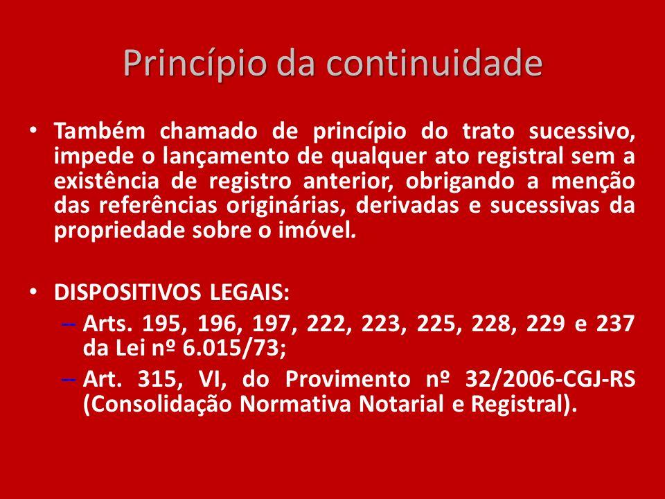 Princípio da continuidade Também chamado de princípio do trato sucessivo, impede o lançamento de qualquer ato registral sem a existência de registro a