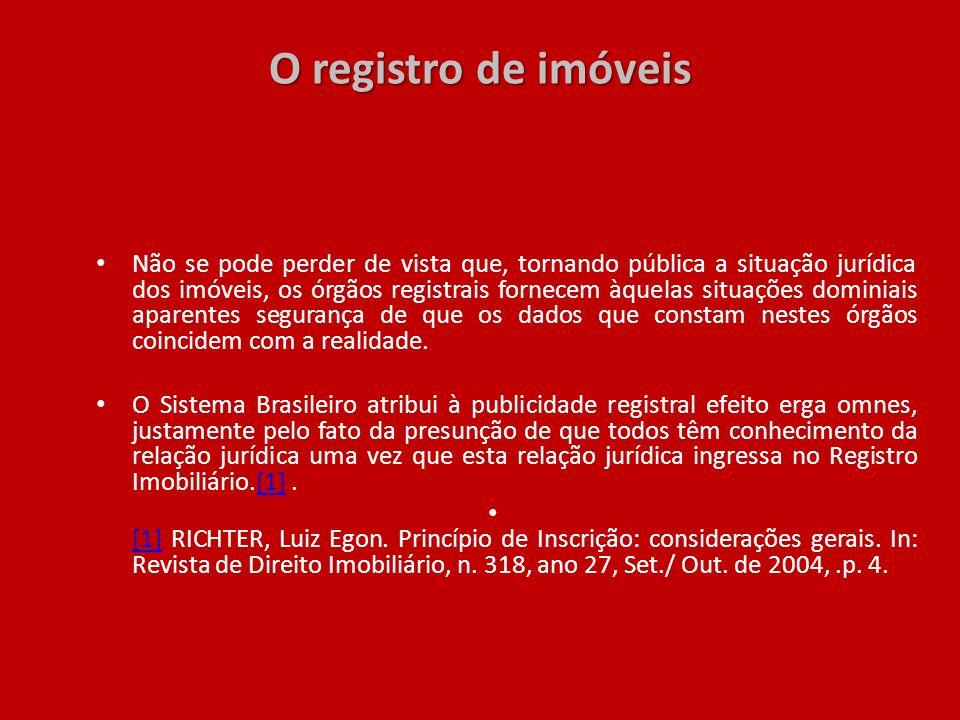O registro de imóveis Não se pode perder de vista que, tornando pública a situação jurídica dos imóveis, os órgãos registrais fornecem àquelas situaçõ