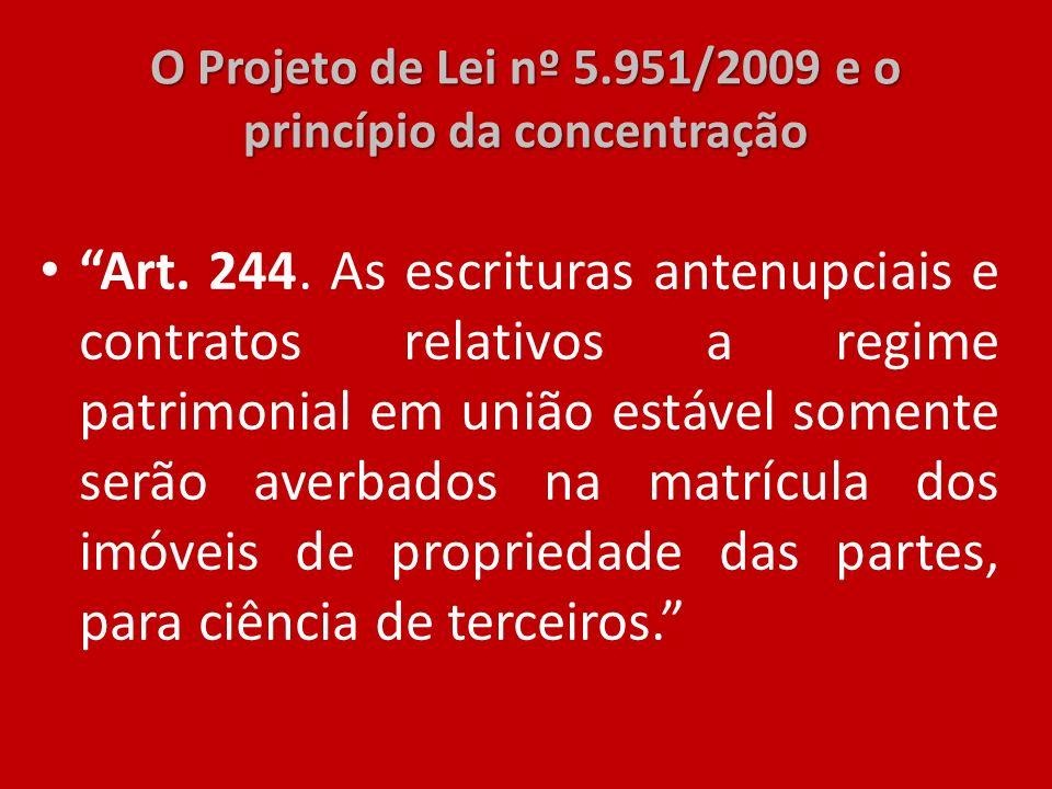 O Projeto de Lei nº 5.951/2009 e o princípio da concentração Art. 244. As escrituras antenupciais e contratos relativos a regime patrimonial em união