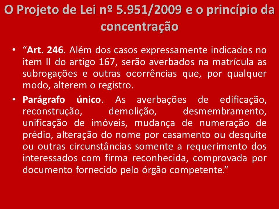 O Projeto de Lei nº 5.951/2009 e o princípio da concentração Art. 246. Além dos casos expressamente indicados no item II do artigo 167, serão averbado