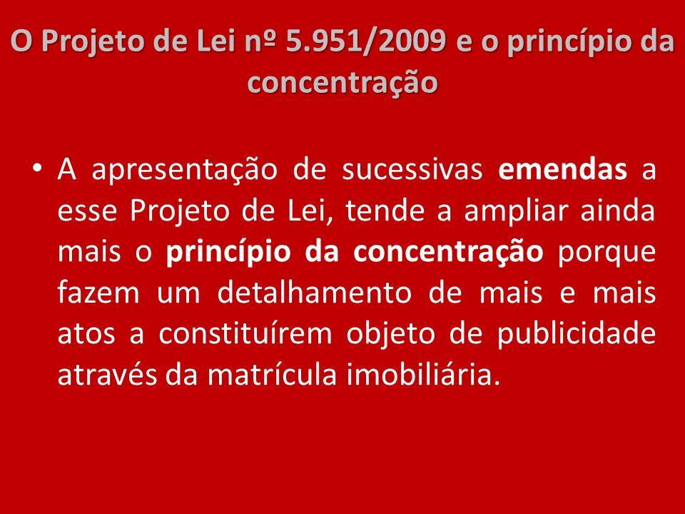 O Projeto de Lei nº 5.951/2009 e o princípio da concentração A apresentação de sucessivas emendas a esse Projeto de Lei, tende a ampliar ainda mais o