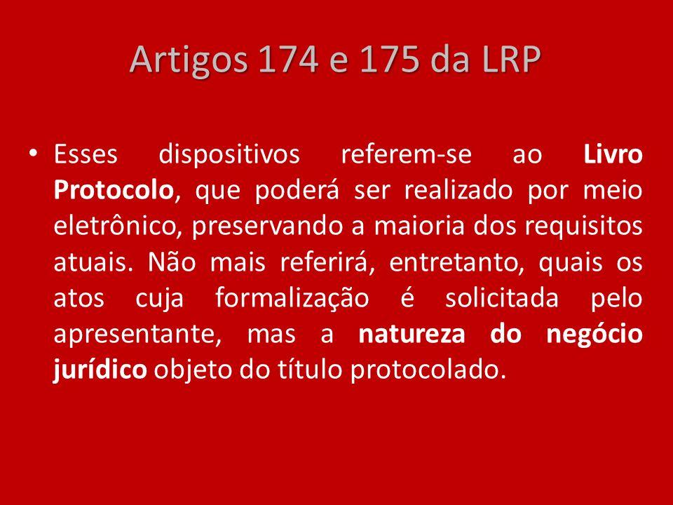 Artigos 174 e 175 da LRP Esses dispositivos referem-se ao Livro Protocolo, que poderá ser realizado por meio eletrônico, preservando a maioria dos req