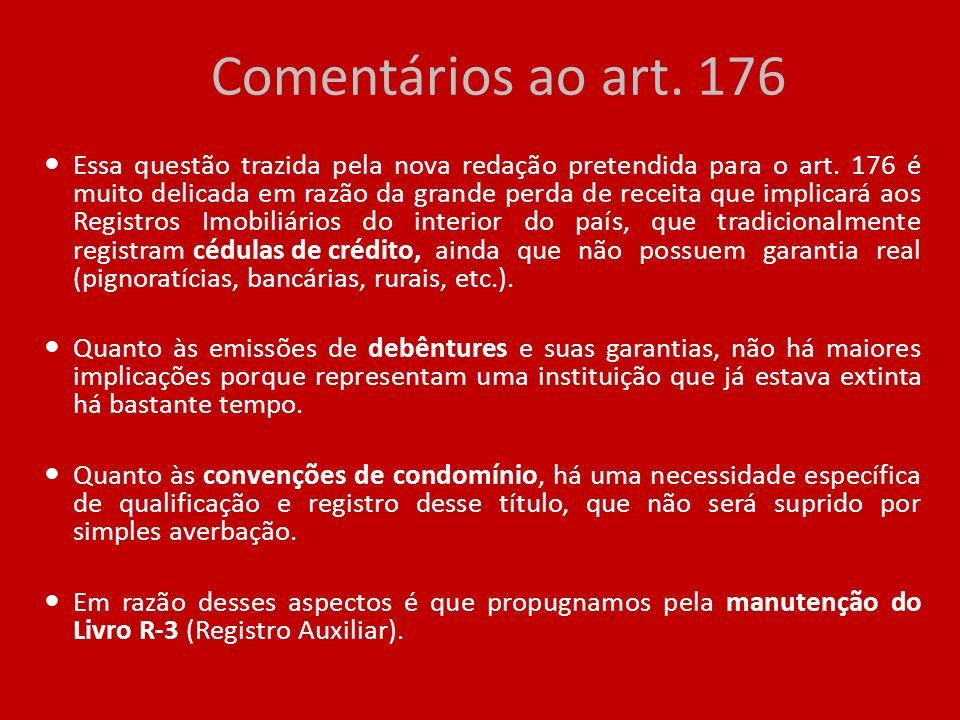 Comentários ao art. 176 Essa questão trazida pela nova redação pretendida para o art. 176 é muito delicada em razão da grande perda de receita que imp