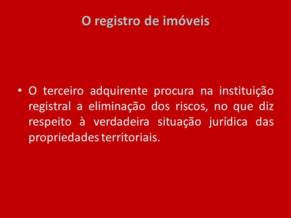 O registro de imóveis O terceiro adquirente procura na instituição registral a eliminação dos riscos, no que diz respeito à verdadeira situação jurídi