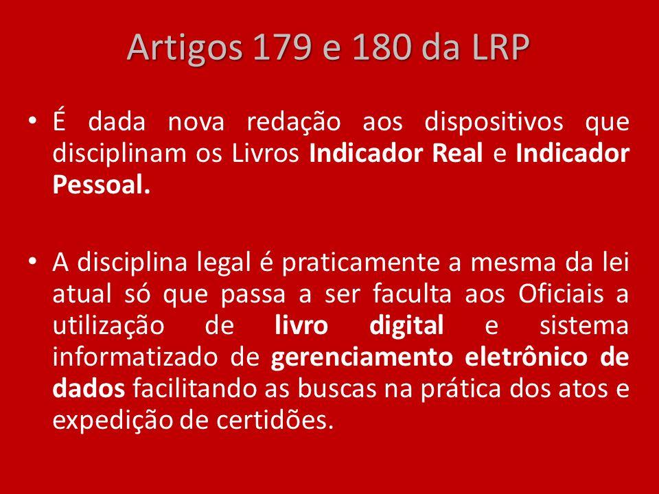 Artigos 179 e 180 da LRP É dada nova redação aos dispositivos que disciplinam os Livros Indicador Real e Indicador Pessoal. A disciplina legal é prati