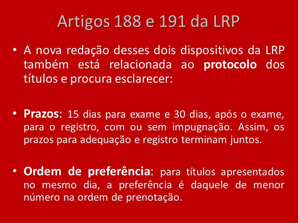 Artigos 188 e 191 da LRP A nova redação desses dois dispositivos da LRP também está relacionada ao protocolo dos títulos e procura esclarecer: Prazos: