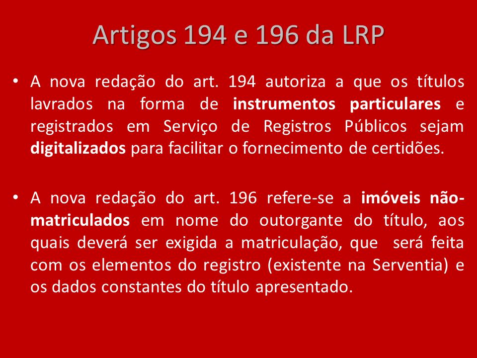 Artigos 194 e 196 da LRP A nova redação do art. 194 autoriza a que os títulos lavrados na forma de instrumentos particulares e registrados em Serviço