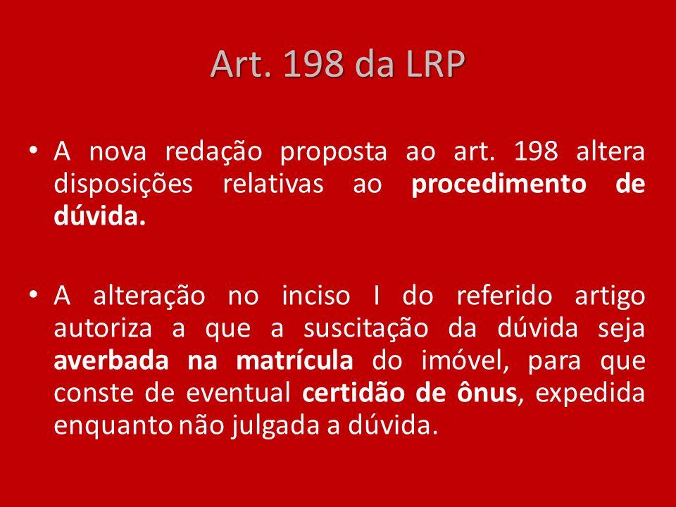 Art. 198 da LRP A nova redação proposta ao art. 198 altera disposições relativas ao procedimento de dúvida. A alteração no inciso I do referido artigo