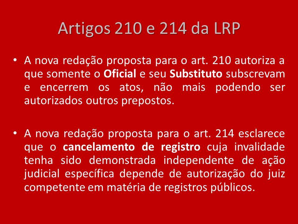 Artigos 210 e 214 da LRP A nova redação proposta para o art. 210 autoriza a que somente o Oficial e seu Substituto subscrevam e encerrem os atos, não