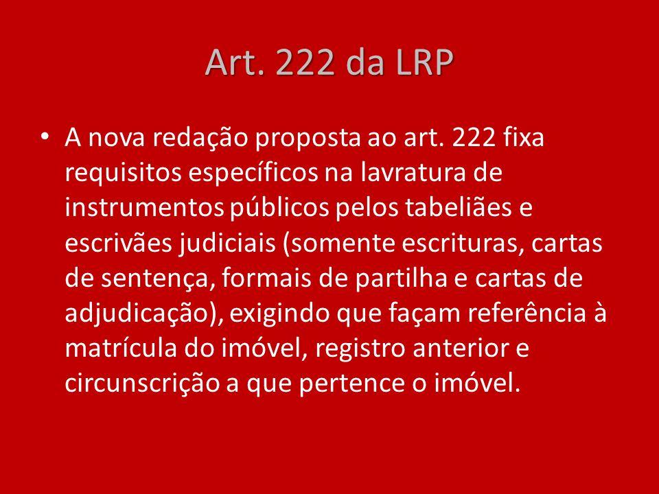 Art. 222 da LRP A nova redação proposta ao art. 222 fixa requisitos específicos na lavratura de instrumentos públicos pelos tabeliães e escrivães judi