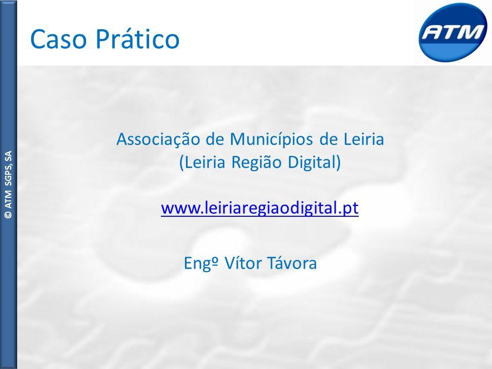 © ATM SGPS, SA Caso Prático Associação de Municípios de Leiria (Leiria Região Digital) www.leiriaregiaodigital.pt www.leiriaregiaodigital.pt Engº Vítor Távora
