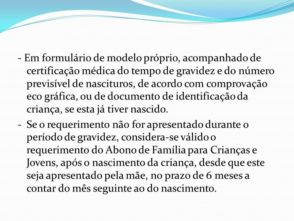 - Em formulário de modelo próprio, acompanhado de certificação médica do tempo de gravidez e do número previsível de nascituros, de acordo com comprov