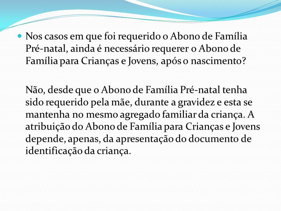 Nos casos em que foi requerido o Abono de Família Pré-natal, ainda é necessário requerer o Abono de Família para Crianças e Jovens, após o nascimento?