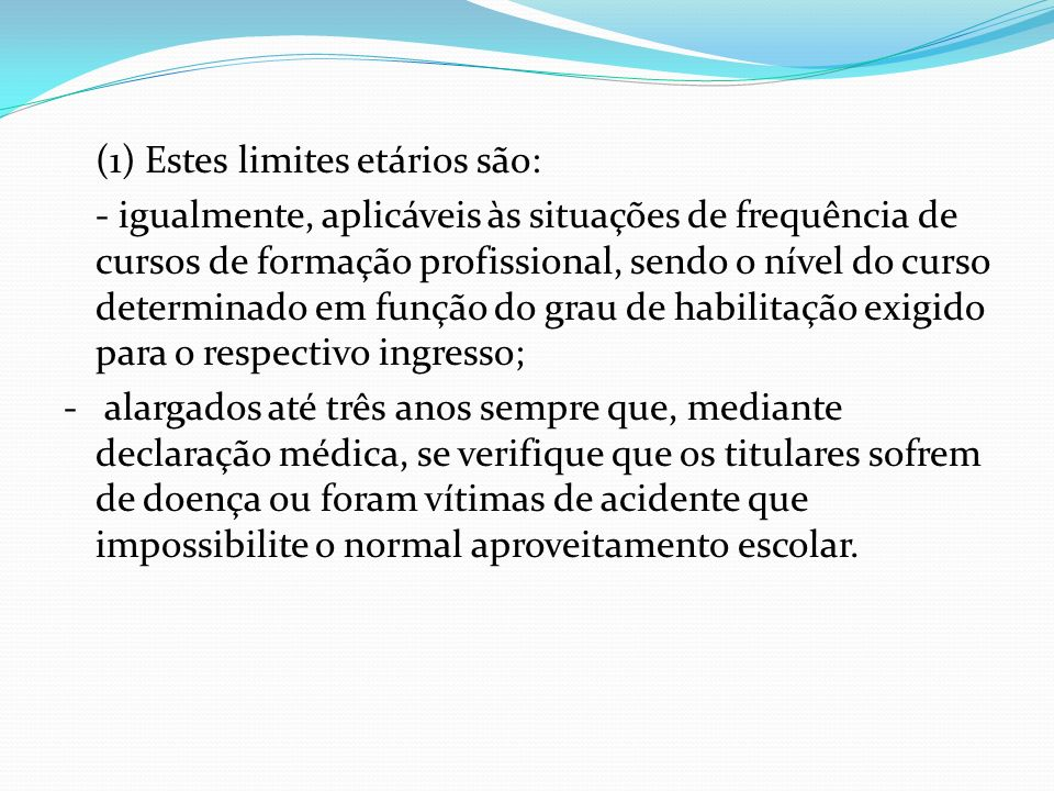(1) Estes limites etários são: - igualmente, aplicáveis às situações de frequência de cursos de formação profissional, sendo o nível do curso determin