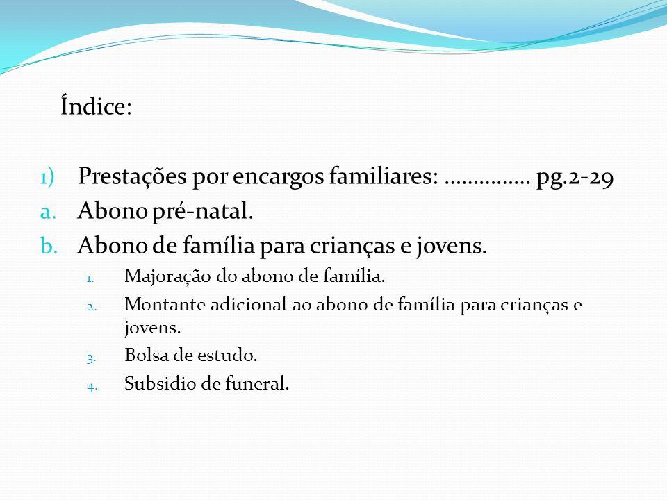 Índice: 1) Prestações por encargos familiares: …………… pg.2-29 a. Abono pré-natal. b. Abono de família para crianças e jovens. 1. Majoração do abono de