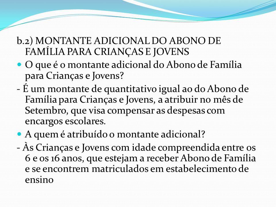 b.2) MONTANTE ADICIONAL DO ABONO DE FAMÍLIA PARA CRIANÇAS E JOVENS O que é o montante adicional do Abono de Família para Crianças e Jovens? - É um mon