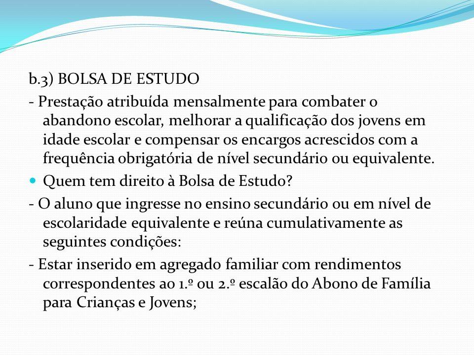 b.3) BOLSA DE ESTUDO - Prestação atribuída mensalmente para combater o abandono escolar, melhorar a qualificação dos jovens em idade escolar e compens