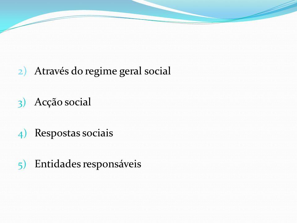2) Através do regime geral social 3) Acção social 4) Respostas sociais 5) Entidades responsáveis