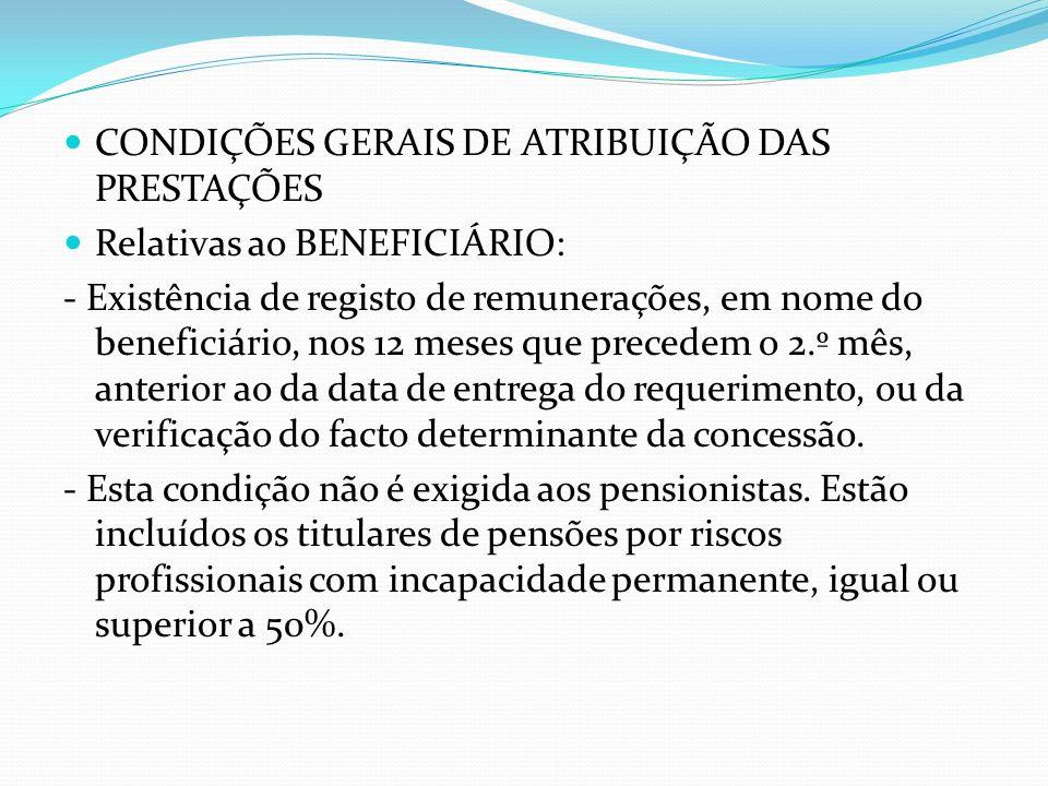 CONDIÇÕES GERAIS DE ATRIBUIÇÃO DAS PRESTAÇÕES Relativas ao BENEFICIÁRIO: - Existência de registo de remunerações, em nome do beneficiário, nos 12 mese