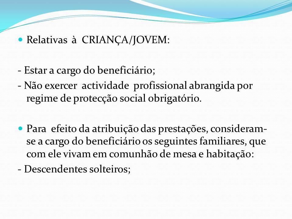 Relativas à CRIANÇA/JOVEM: - Estar a cargo do beneficiário; - Não exercer actividade profissional abrangida por regime de protecção social obrigatório
