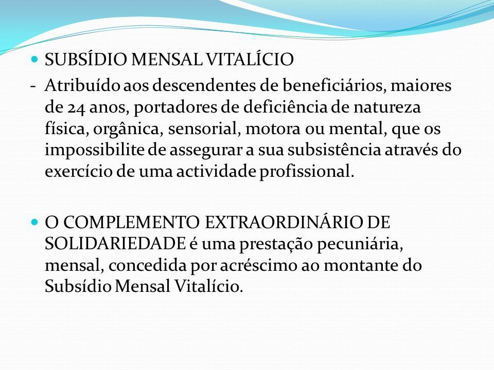 SUBSÍDIO MENSAL VITALÍCIO -Atribuído aos descendentes de beneficiários, maiores de 24 anos, portadores de deficiência de natureza física, orgânica, se