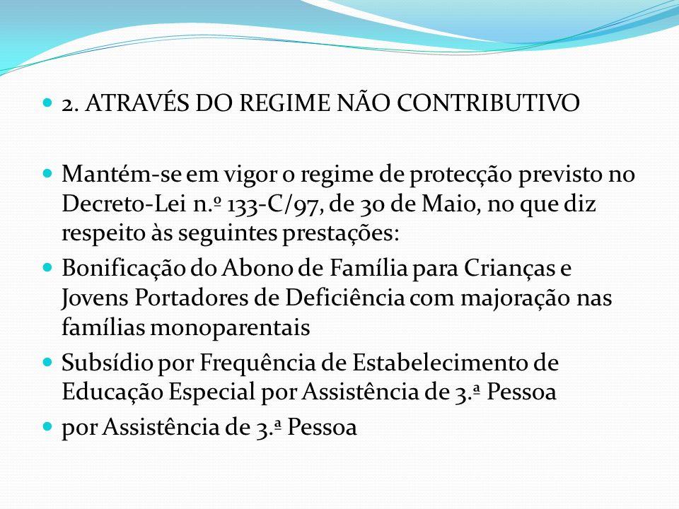 2. ATRAVÉS DO REGIME NÃO CONTRIBUTIVO Mantém-se em vigor o regime de protecção previsto no Decreto-Lei n.º 133-C/97, de 30 de Maio, no que diz respeit