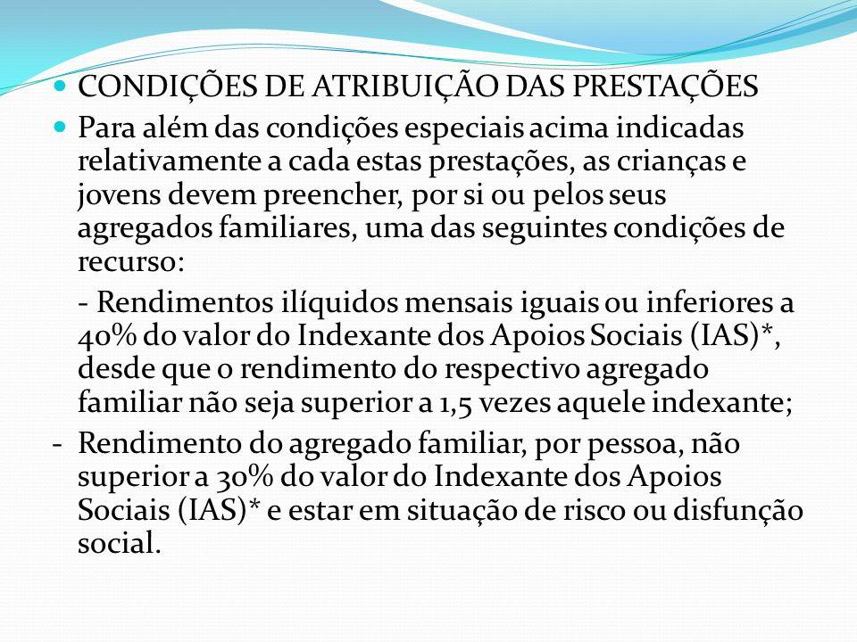 CONDIÇÕES DE ATRIBUIÇÃO DAS PRESTAÇÕES Para além das condições especiais acima indicadas relativamente a cada estas prestações, as crianças e jovens d