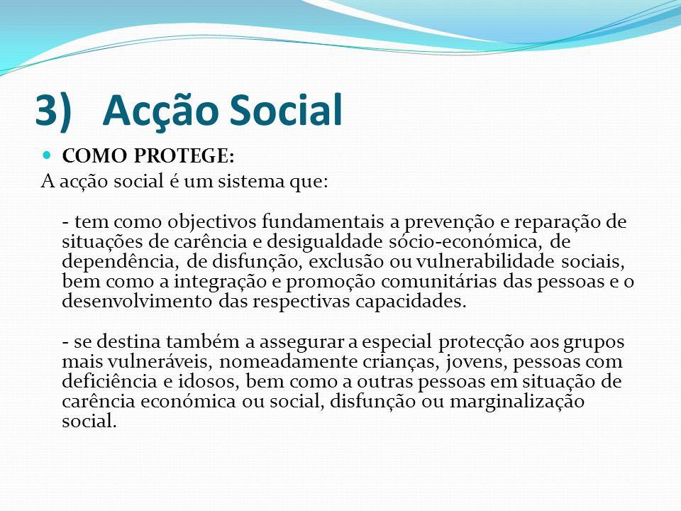 3)Acção Social COMO PROTEGE: A acção social é um sistema que: - tem como objectivos fundamentais a prevenção e reparação de situações de carência e de