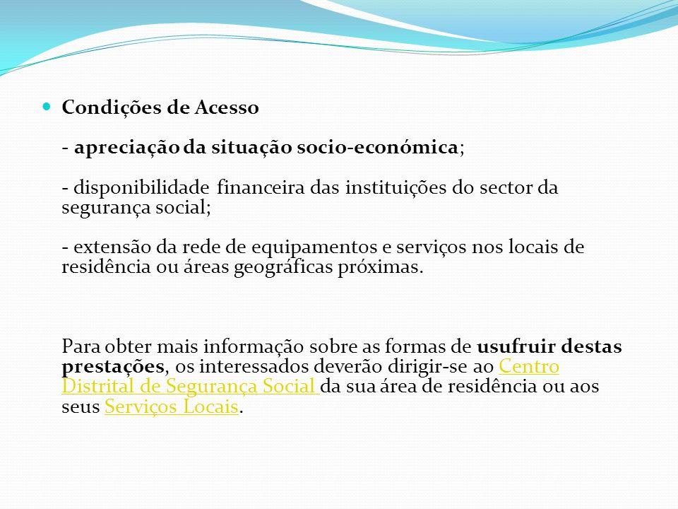 Condições de Acesso - apreciação da situação socio-económica; - disponibilidade financeira das instituições do sector da segurança social; - extensão