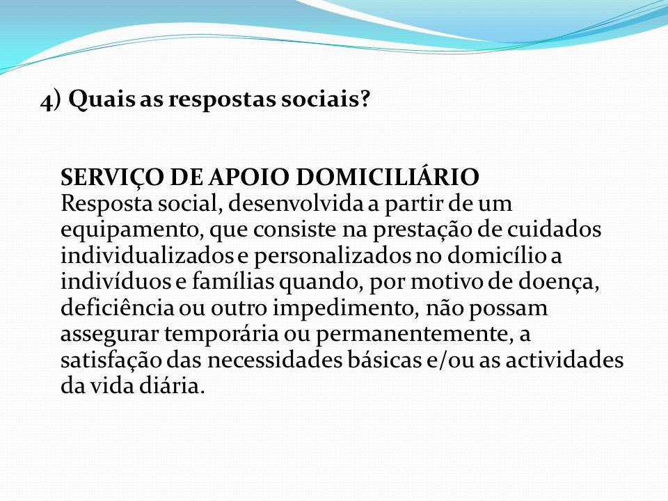 4) Quais as respostas sociais? SERVIÇO DE APOIO DOMICILIÁRIO Resposta social, desenvolvida a partir de um equipamento, que consiste na prestação de cu