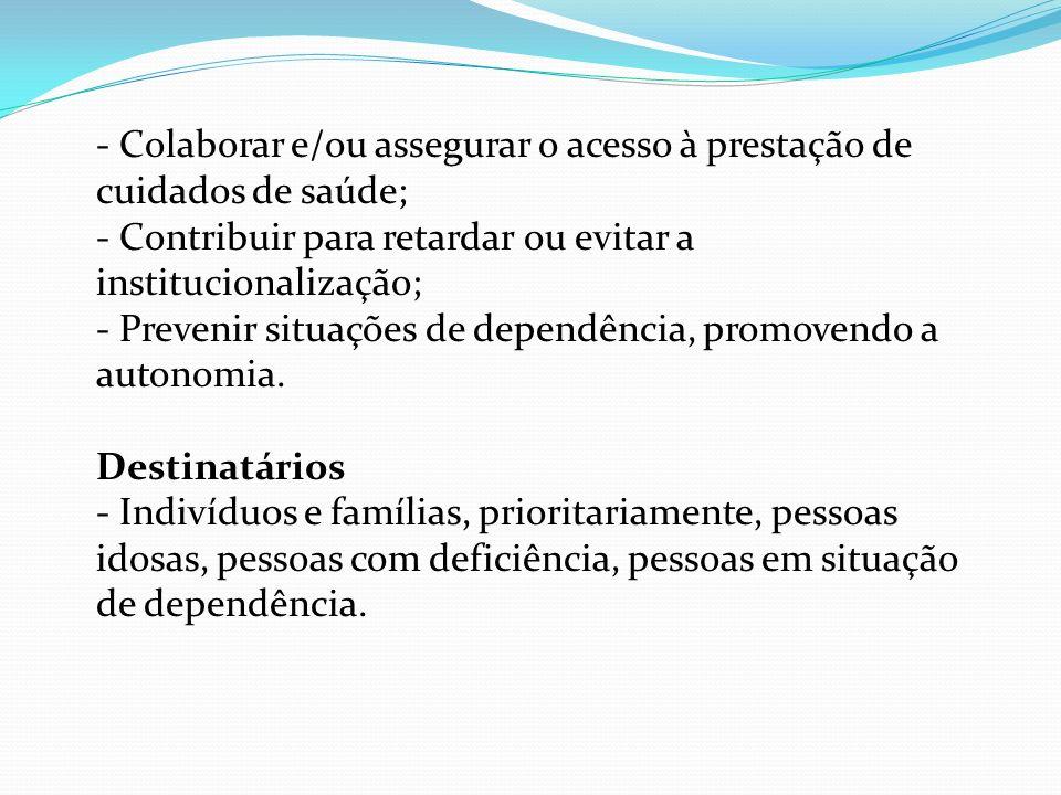 - Colaborar e/ou assegurar o acesso à prestação de cuidados de saúde; - Contribuir para retardar ou evitar a institucionalização; - Prevenir situações