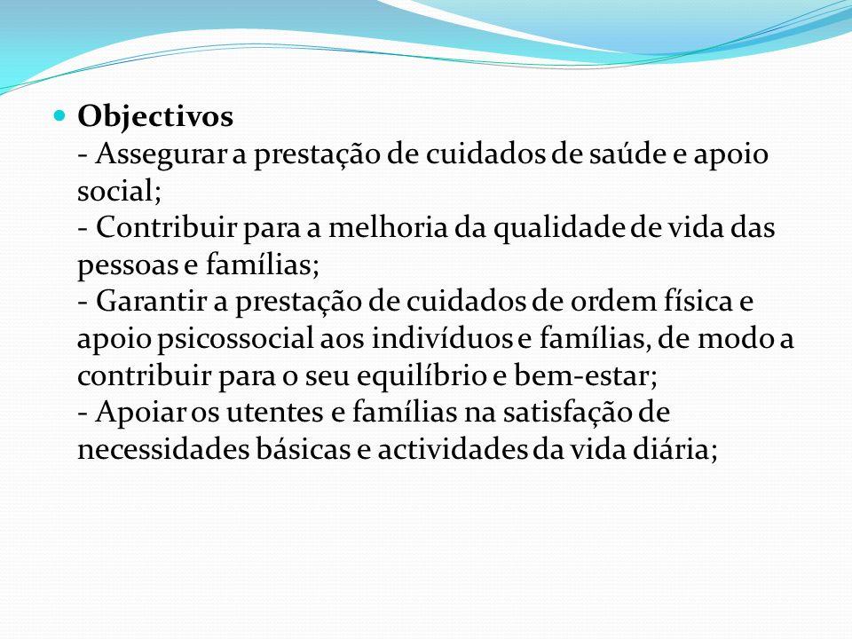 Objectivos - Assegurar a prestação de cuidados de saúde e apoio social; - Contribuir para a melhoria da qualidade de vida das pessoas e famílias; - Ga