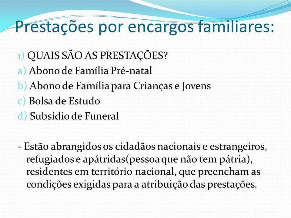 Prestações por encargos familiares: 1) QUAIS SÃO AS PRESTAÇÕES? a) Abono de Família Pré-natal b) Abono de Família para Crianças e Jovens c) Bolsa de E