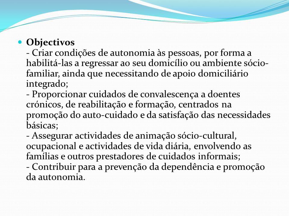 Objectivos - Criar condições de autonomia às pessoas, por forma a habilitá-las a regressar ao seu domicílio ou ambiente sócio- familiar, ainda que nec