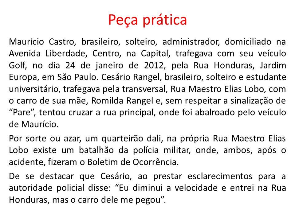 Peça prática Maurício Castro, brasileiro, solteiro, administrador, domiciliado na Avenida Liberdade, Centro, na Capital, trafegava com seu veículo Gol
