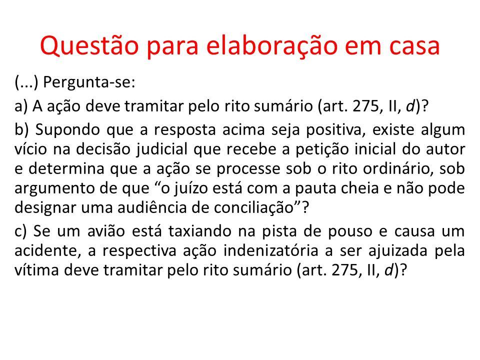 Questão para elaboração em casa (...) Pergunta-se: a) A ação deve tramitar pelo rito sumário (art. 275, II, d)? b) Supondo que a resposta acima seja p