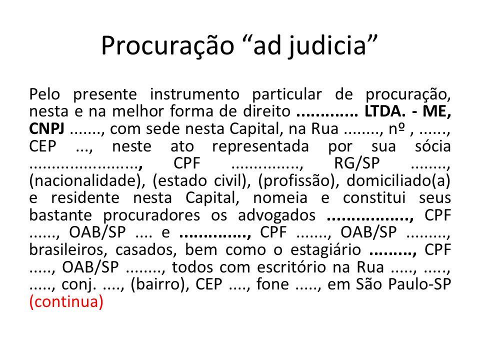 Procuração ad judicia Pelo presente instrumento particular de procuração, nesta e na melhor forma de direito............. LTDA. - ME, CNPJ......., com