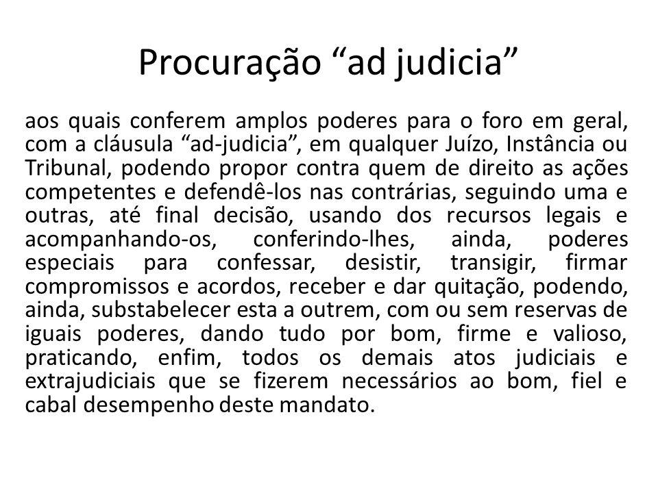 Procuração ad judicia aos quais conferem amplos poderes para o foro em geral, com a cláusula ad-judicia, em qualquer Juízo, Instância ou Tribunal, pod