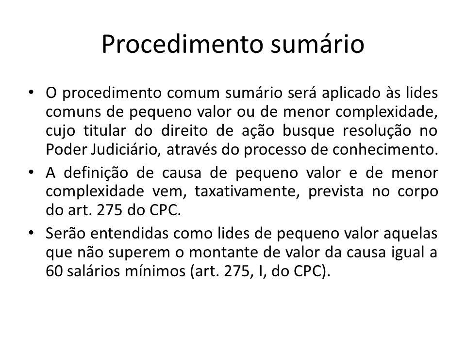 Procedimento sumário O procedimento comum sumário será aplicado às lides comuns de pequeno valor ou de menor complexidade, cujo titular do direito de