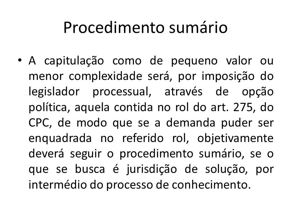 Procedimento sumário A capitulação como de pequeno valor ou menor complexidade será, por imposição do legislador processual, através de opção política