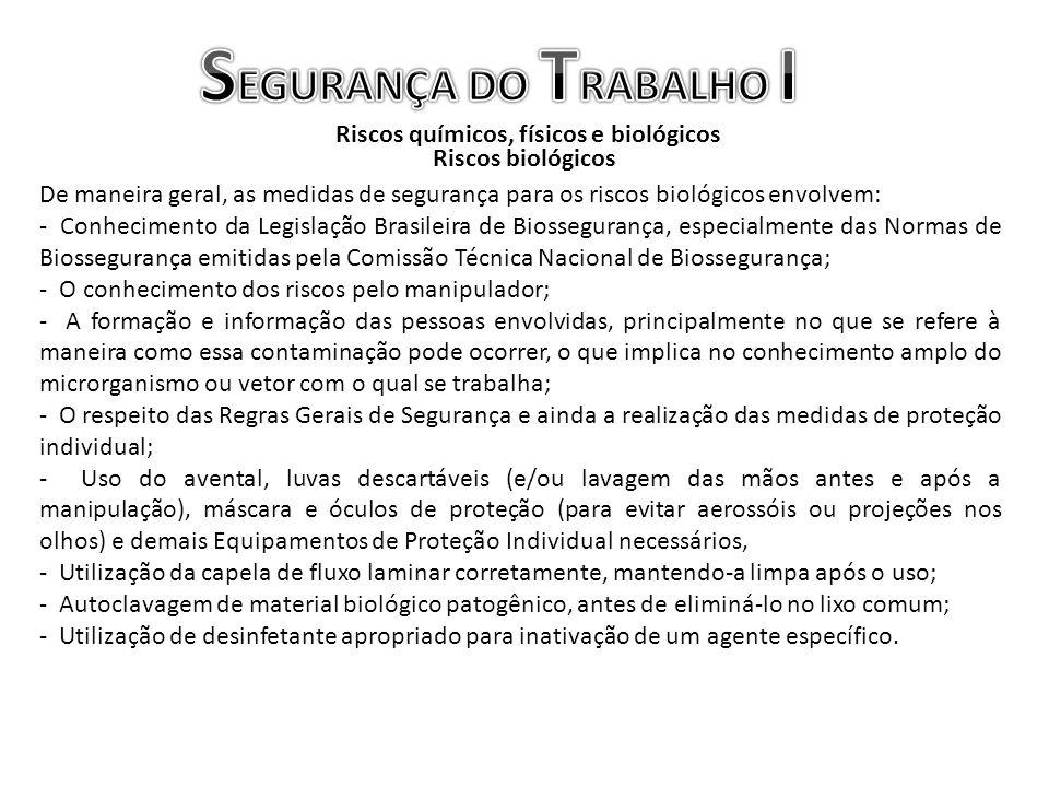De maneira geral, as medidas de segurança para os riscos biológicos envolvem: - Conhecimento da Legislação Brasileira de Biossegurança, especialmente