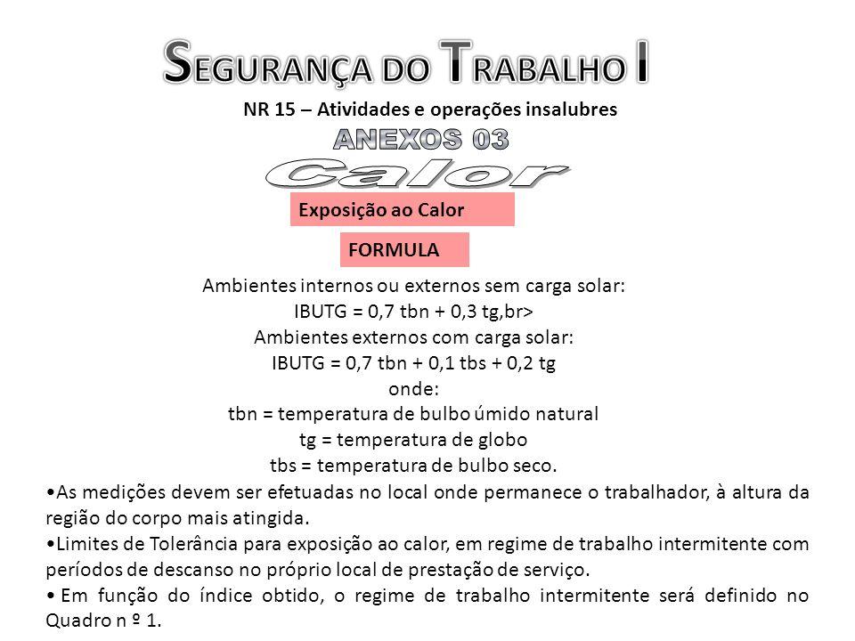 NR 15 – Atividades e operações insalubres Exposição ao Calor Ambientes internos ou externos sem carga solar: IBUTG = 0,7 tbn + 0,3 tg,br> Ambientes ex